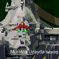 muratca uzayda savaş